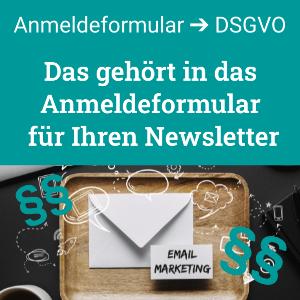 Das gehört in das Anmeldeformular für Ihren Newsletter, DSGVO und Tipps
