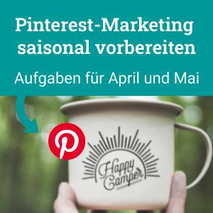 Pinterest-Marketing saisonal vorbereiten, Aufgaben für April und Mai