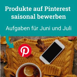 Produkte auf Pinterest saisonal bewerben, Aufgaben für Juni und Juli